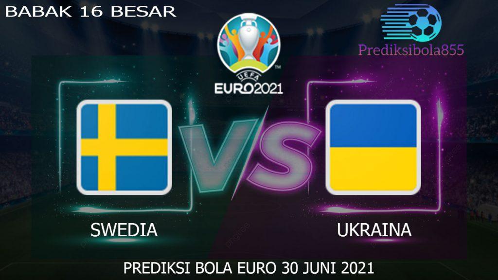 16 Besar EURO 2021/2020, Swedia Vs Ukraina. Prediksibola855.net