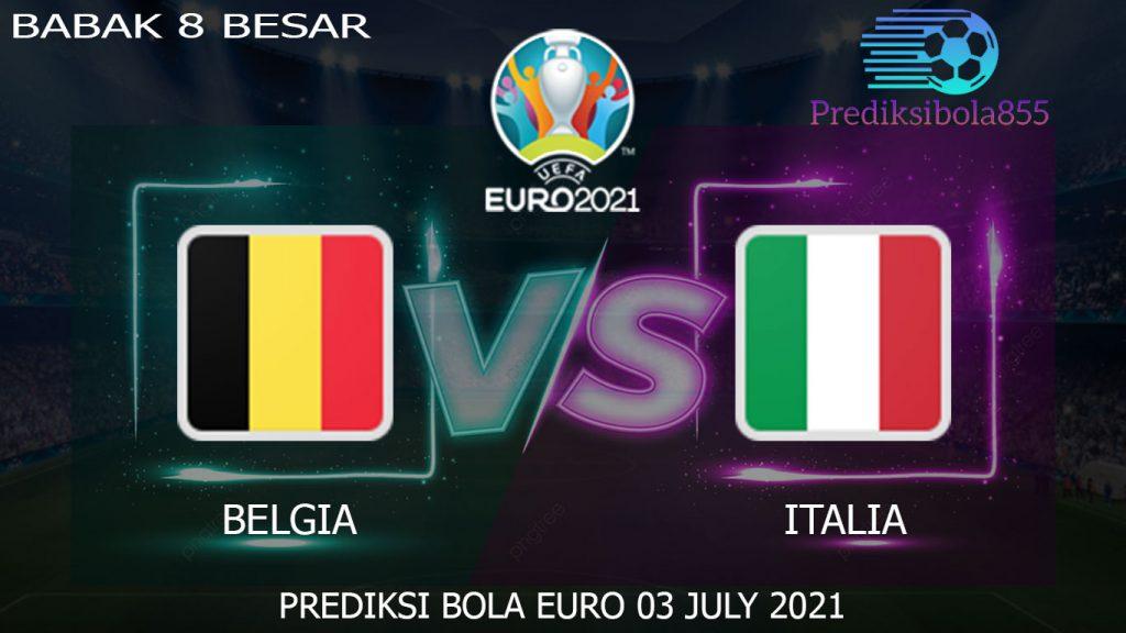 Babak 8 Besar EURO 2021/2020, Belgia Vs Italia. Prediksibola855.net