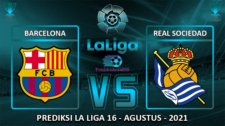 La Liga - Barcelona Vs Real Sociedad. Prediksibola855.net