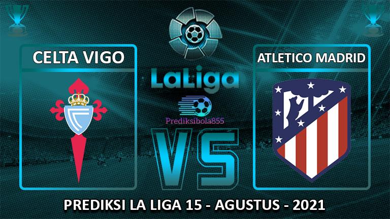 La Liga - Celta Vigo Vs Atletico Madrid. Prediksibola855.net