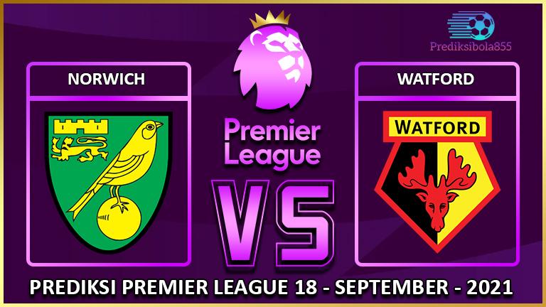 Premier League - Norwich Vs Watford. Prediksibola855.net