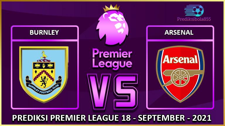 Premier League - Burnley Vs Arsenal. Prediksibola855.net