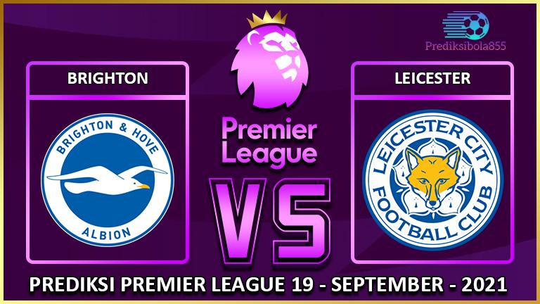 Premier League - Brighton Vs Leicester. Prediksibola855.net