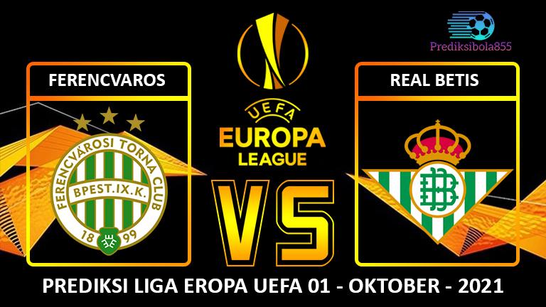 Liga Eropa UEFA - Ferencvaros Vs Real Betis. Prediksibola855.net