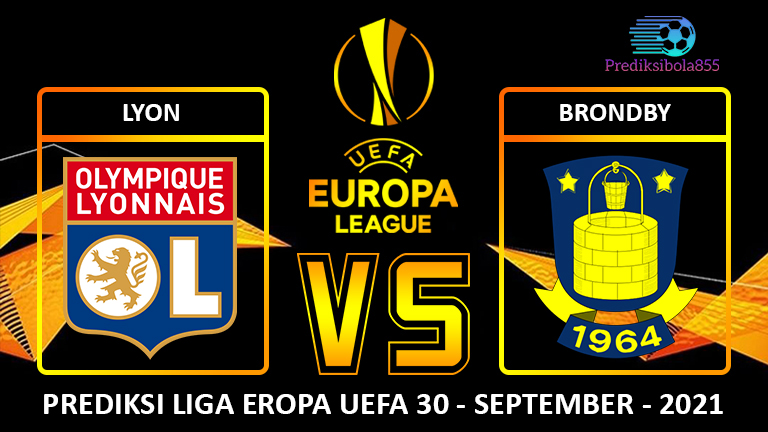 Liga Eropa UEFA - Lyon Vs Brondby. Prediksibola855.net