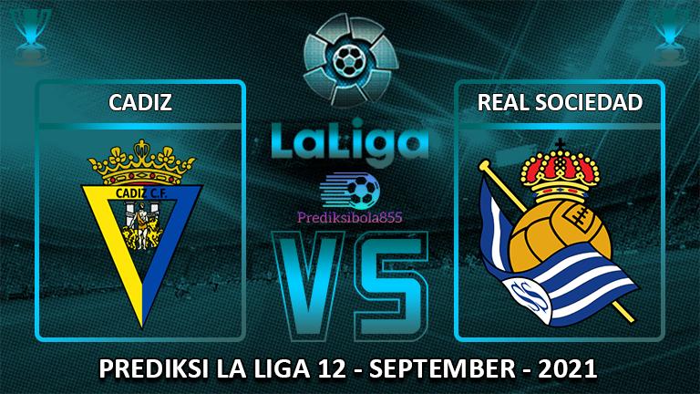 La Liga - Cadiz Vs Real Sociedad. Prediksibola855,net