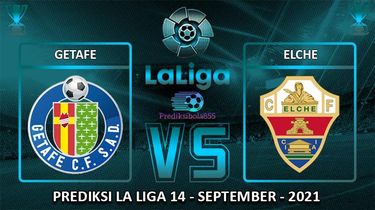 La Liga - Getafe Vs Elche. Prediksibola855.net
