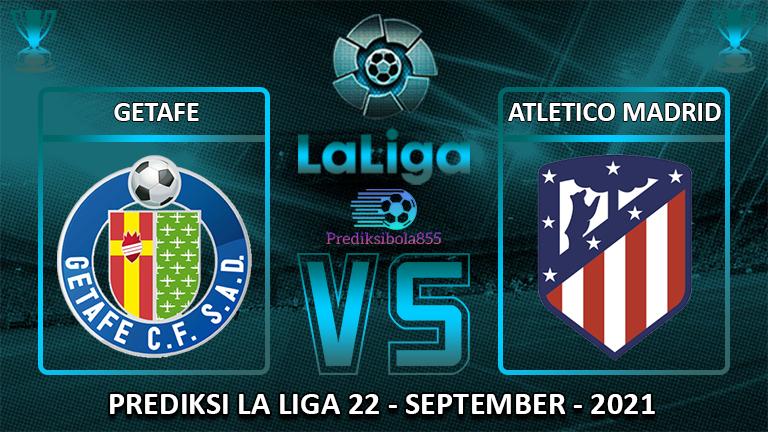 La Liga - Getafe Vs Atletico Madrid. Prediksibola855.ner