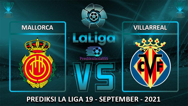 La Liga - Mallorca Vs Villarreal. Prediksibola855.net