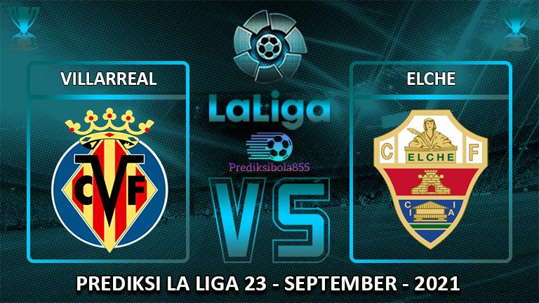 La Liga - Villarreal Vs Elche. Prediksibola855.net
