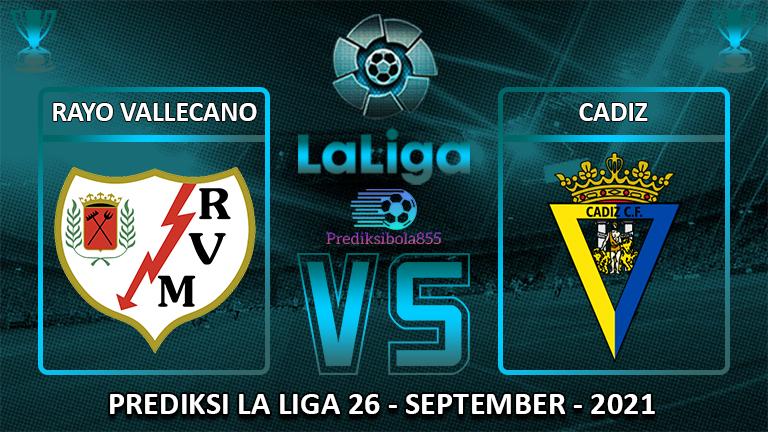 La Liga - Rayo Vallecano Vs Cadiz. Prediksibola855.net