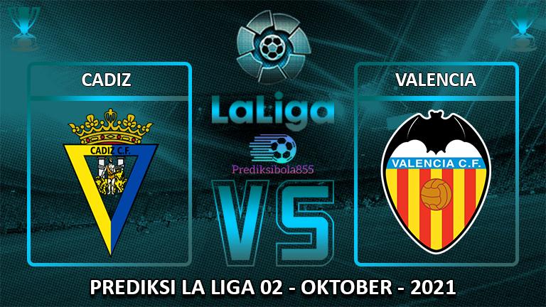 La Liga - Cadiz Vs Valencia. Prediksibola855.net