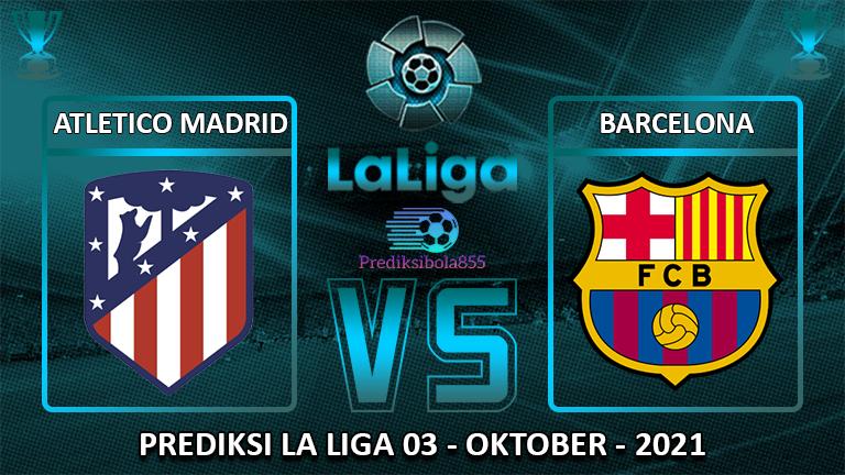 La Liga - Atletico Madrid Vs Barcelona. Prediksibola855.net