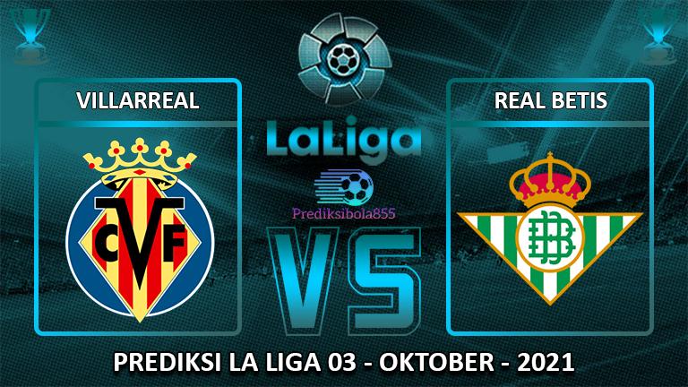 La Liga - Villarreal Vs Real Betis. Prediksibola855.net