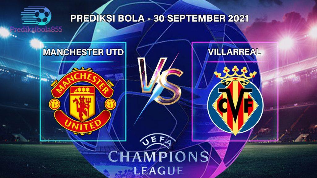 Liga Champions UEFA - Manchester United Vs Villarreal. Prediksibola855.net