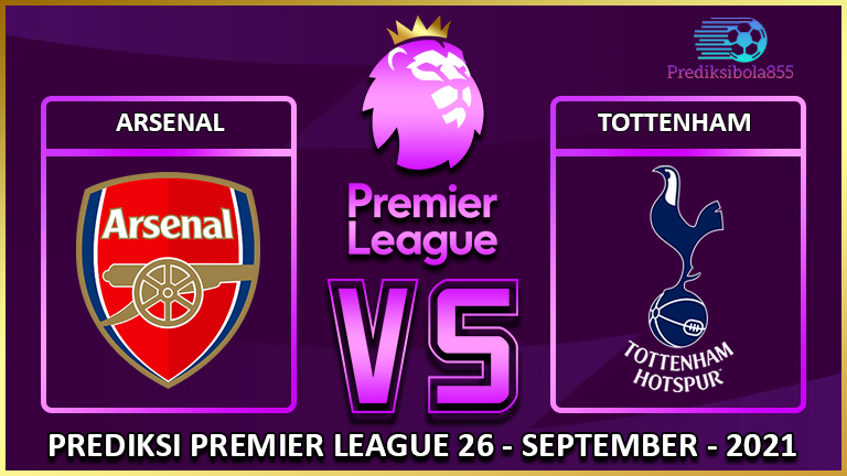 Premier League - Arsenal Vs Tottenham. Prediksibola855.net