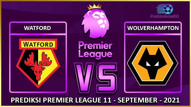 Premier League - Watford Vs Wolverhampton. Prediksibola855.net
