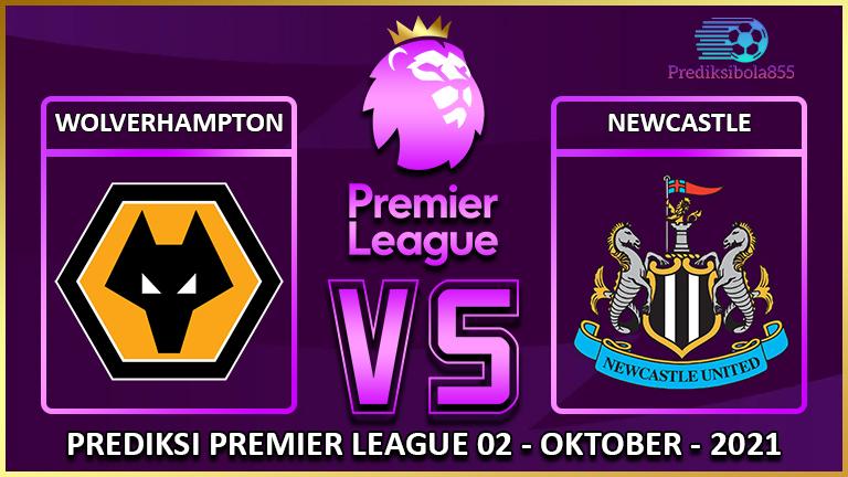 Premier League - Wolverhampton Vs Newcastle. Prediksibola855.net