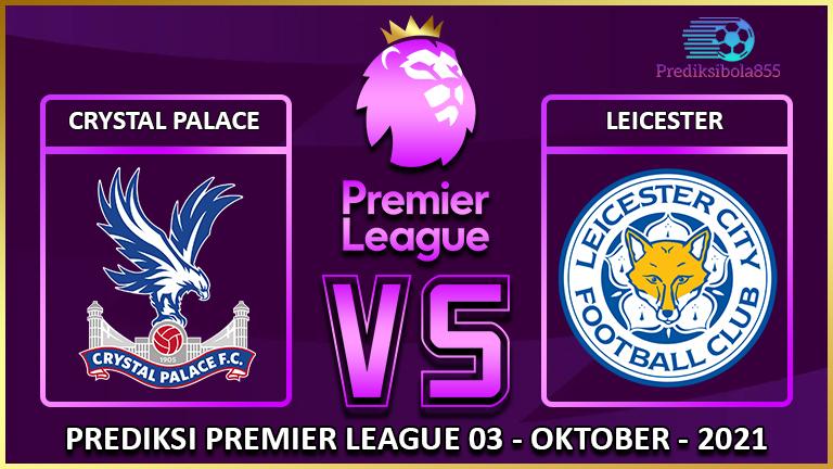 Premier League - Crystal Palace Vs Leicester. Prediksibola855.net