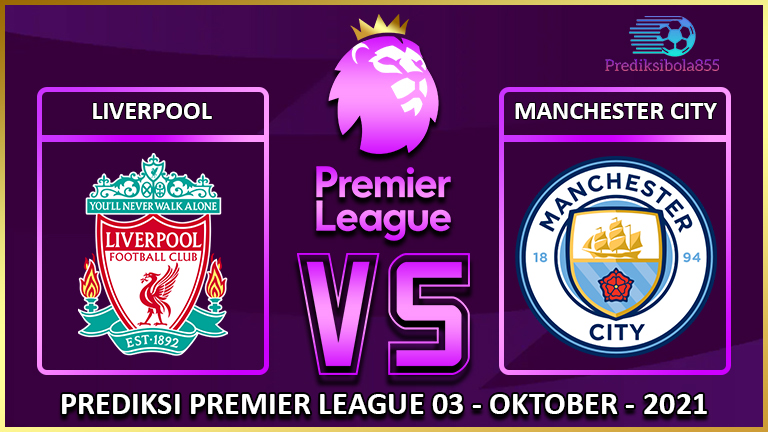 Premier League - Liverpool Vs Manchester City. Prediksibola855.net